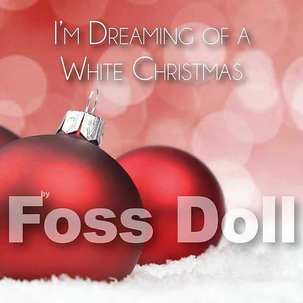 Dreaming Of A White Christmas.I M Dreaming Of A White Christmas By Foss Doll Napster