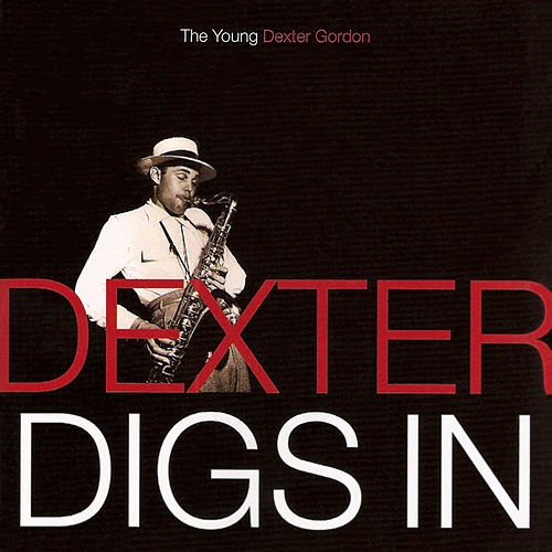 Dexter Digs In: The Young Dexter Gordon by Dexter Gordon