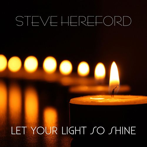 Let Your Light So Shine by Steve Hereford