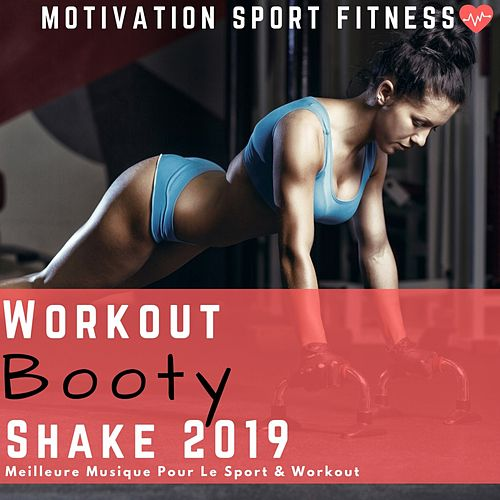 Workout Booty Shake 2019 (Meilleure Musique Pour Le Sport & Workout) de Motivation Sport Fitness
