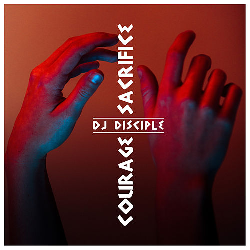 Courage & Sacrifice de DJ Disciple