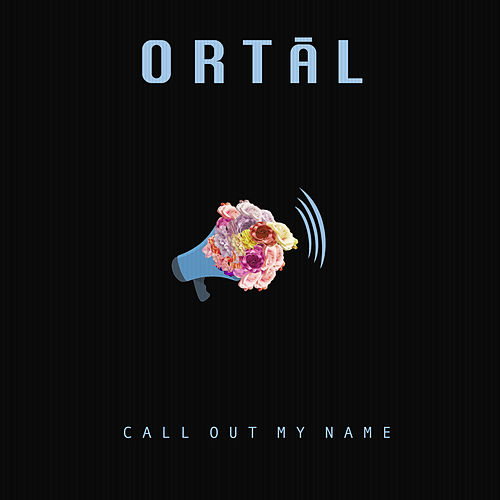 Call out My Name von ORTAL