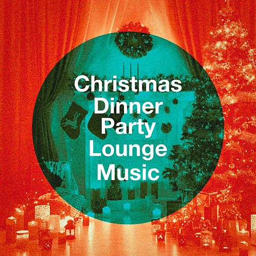Christmas Dinner Party Lounge Music von Various Artists