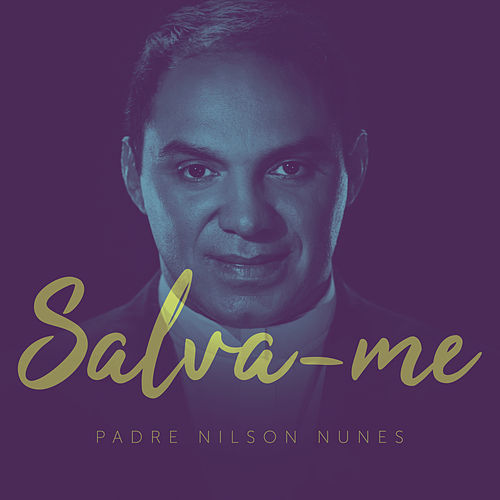 Salva-me de Padre Nilson Nunes