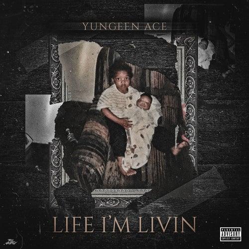 Life I'm Livin von Yungeen Ace