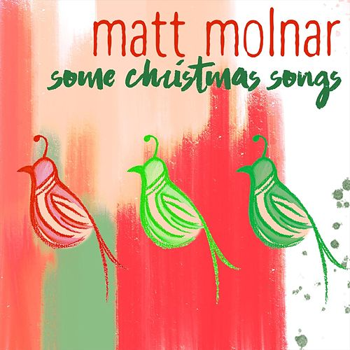 Some Christmas Songs by Matt Molnar