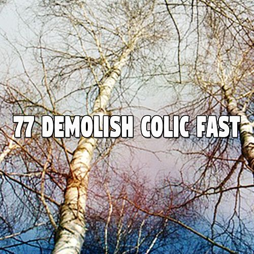 77 Demolish Colic Fast von Best Relaxing SPA Music
