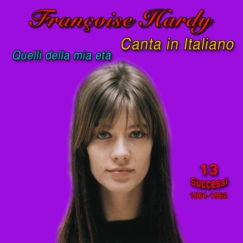 François hardy canta in italiano, 1961-1962, (13 successi) (Quelli della mia età) de Francoise Hardy