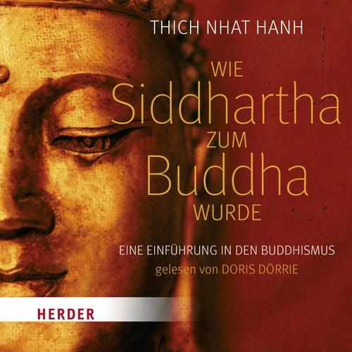 Wie Siddhartha zum Buddha wurde (Eine Einführung in den Buddhismus) by Thich Nhat Hanh