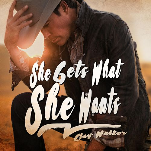 She Gets What She Wants by Clay Walker