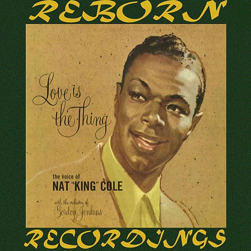 Love Is The Thing (HD Remastered) by Nat King Cole