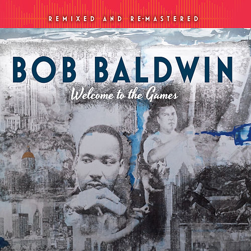 Welcome to the Games (Remixed and Remastered) by Bob Baldwin