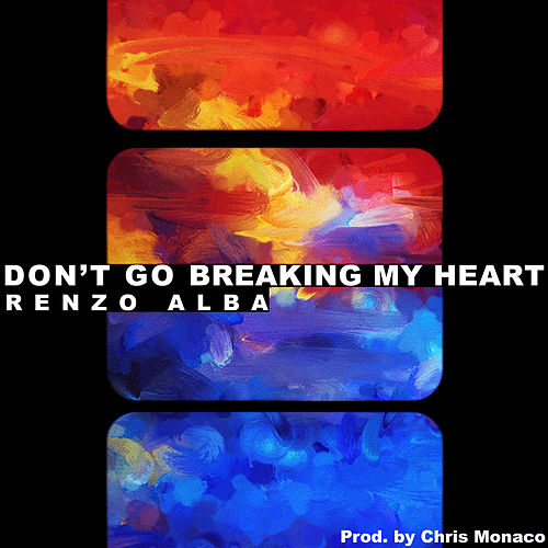 Don't Go Breaking My Heart (Prod. Chris Monaco) de Renzo Alba