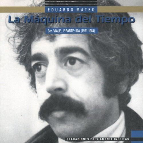 La Maquina del Tiempo 3er Viaje, 1ª Parte: Ida (1971 - 1984) de Eduardo Mateo