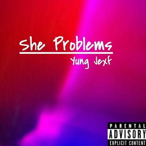 She Problems by Yung Jexf