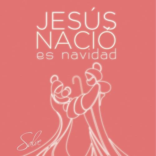 JESÚS NACIÓ Es Navidad de Salve