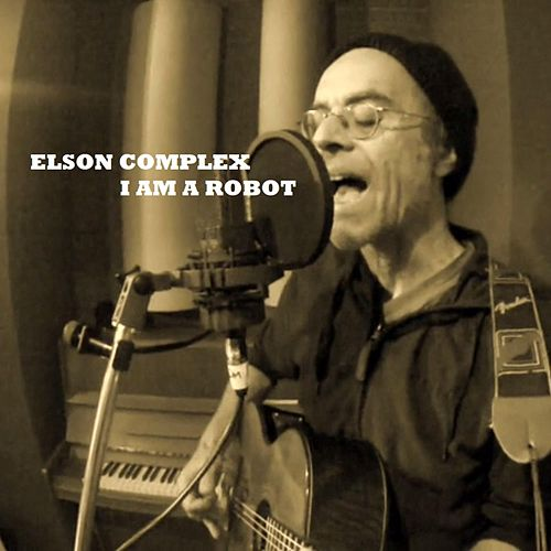 I Am a Robot by Elson Complex