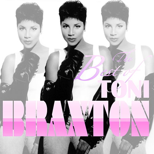 Best Of Toni Braxton by Toni Braxton