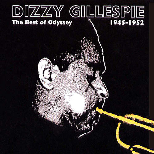 The Best Of Odyssey: 1945-1952 by Dizzy Gillespie