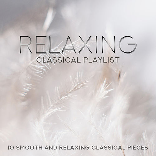 Relaxing Classical Playlist: 10 Smooth and Relaxing Classical Pieces by Various Artists