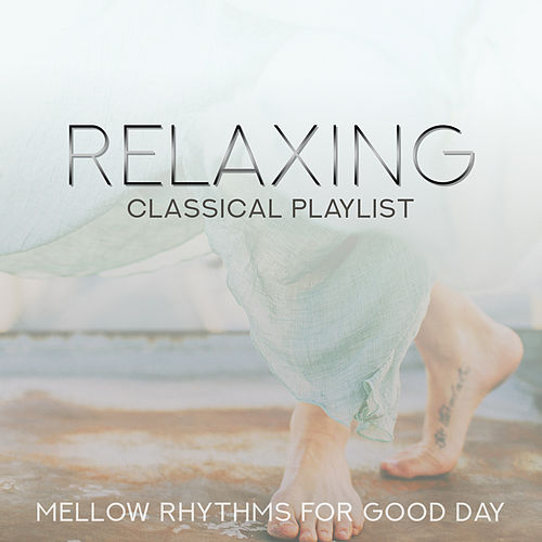 Relaxing Classical Playlist: Mellow Rhythms for Good Day by Various Artists