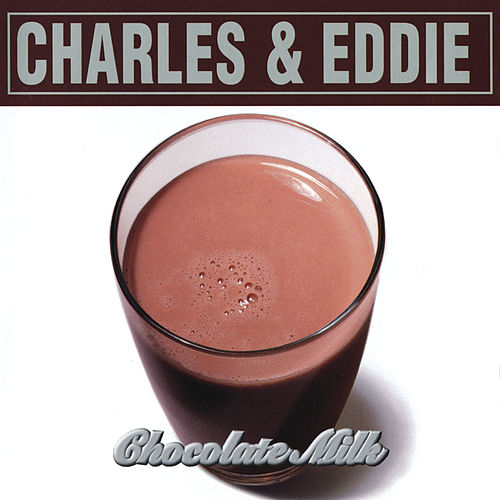 Chocolate Milk by Charles & Eddie
