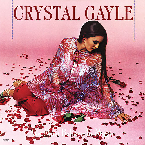 We Must Believe In Magic de Crystal Gayle
