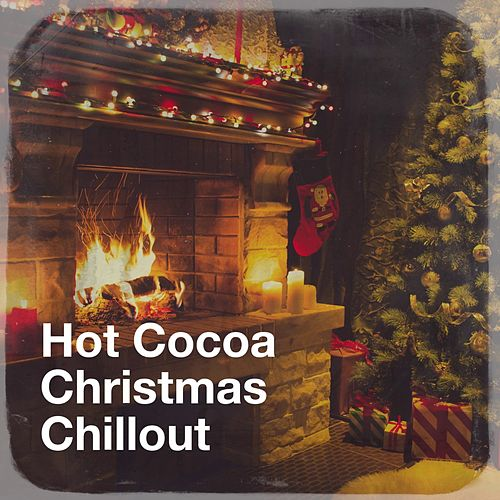 Hot Cocoa Christmas Chillout von Various Artists