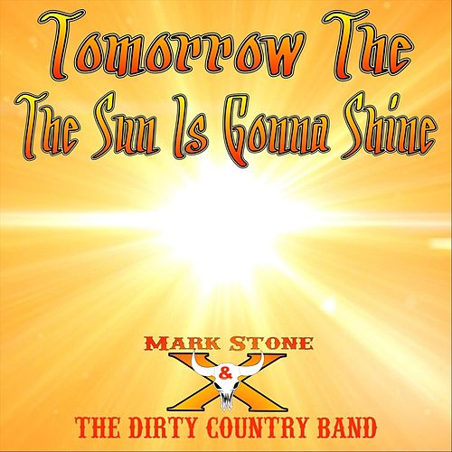 Tomorrow the Sun Is Gonna Shine by Mark Stone and the Dirty Country Band