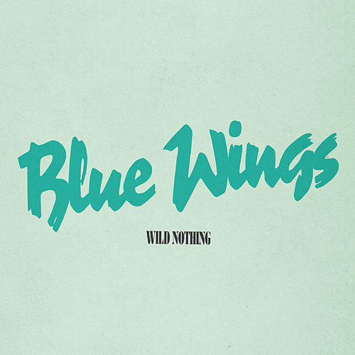 Blue Wings by Wild Nothing