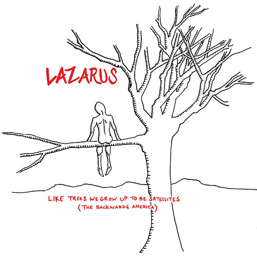 Like Trees We Grow Up To Be Satellites (The Backwards America) by Lazarus