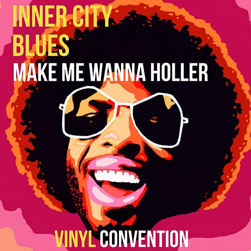 Inner City Blues (Make Me Wanna Holler) de Vinyl Convention