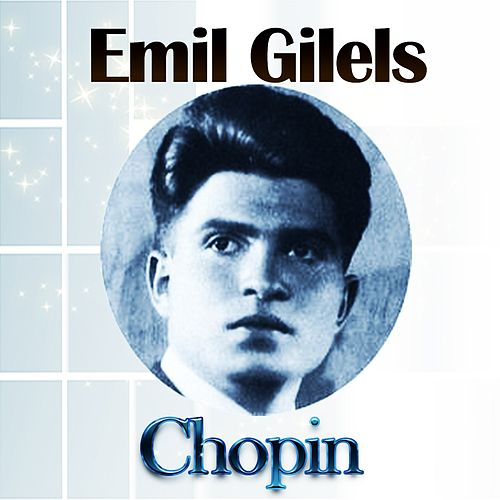 Emil Gilels - Chopin by Emil Gilels
