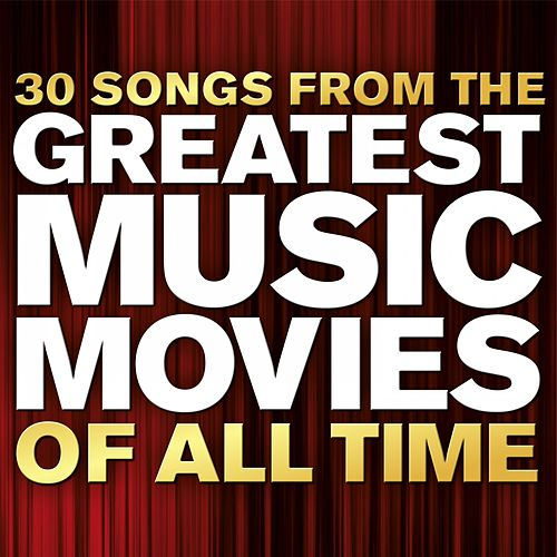 30 Songs from the Greatest Music Movies of All Time by Various Artists