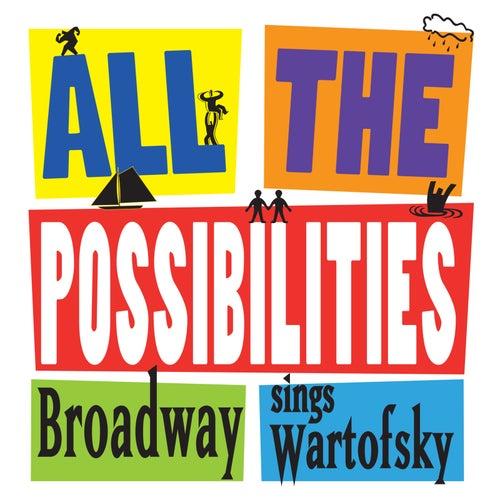 All the Possibilities: Broadway Sings Wartofsky de Michael Wartofsky