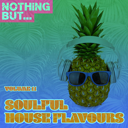 Nothing But... Soulful House Flavours, Vol. 11 - EP de Various Artists