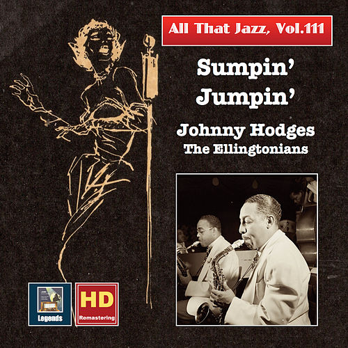 All That Jazz, Vol. 111: Sumpin' Jumpin' – Johnny Hodges & The Ellingtonians (Remastered 2019) by Johnny Hodges