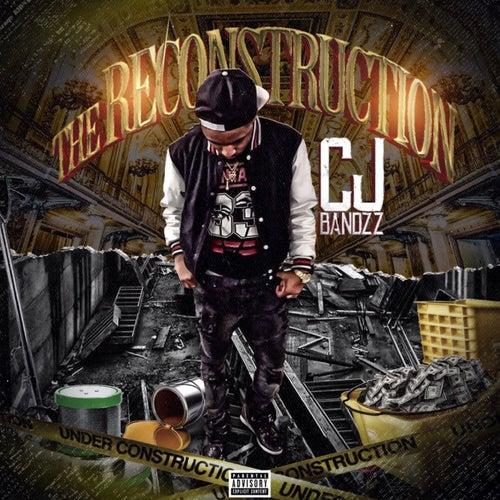 The Reconstruction by CJ Bandzz