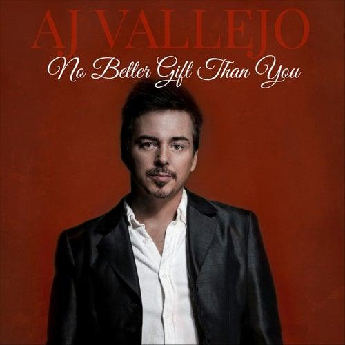No Better Gift Than You von A.J. Vallejo