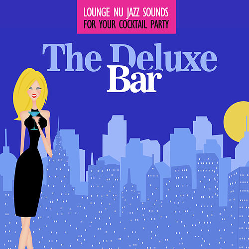 The Deluxe Bar Lounge Nu Jazz Sounds For Your Cocktail Party von Various Artists