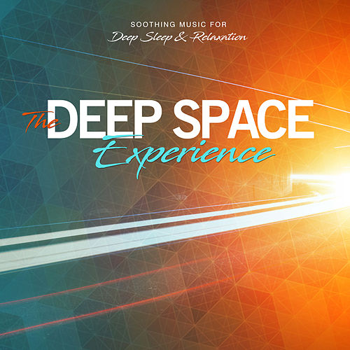 The Deep Space Experience Soothing Music For Deep Sleep And Relaxation von Various Artists