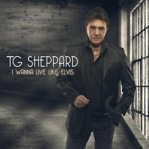 I Wanna Live Like Elvis de T.G. Sheppard