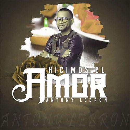 Hicimos el Amor by Antony Lebron