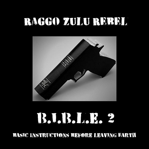 B.I.B.L.E. 2 (Basic Instructions Before Leaving Earth) von Raggo Zulu Rebel