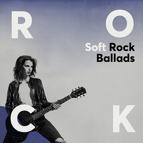 Soft Rock Ballads by Various Artists