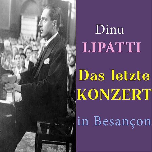 Dinu Lipatti - Das letzte Konzert in Besançon (Final recital at Besançon) von Dinu Lipatti