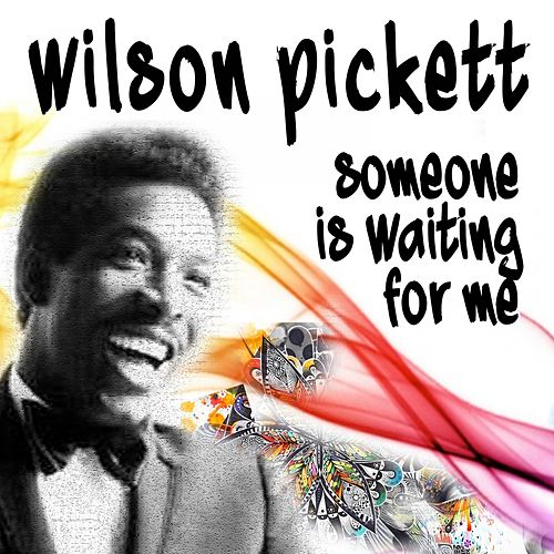 Someone Is Waiting For Me (Hoch geladen) de Wilson Pickett