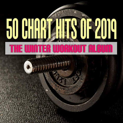 50 Chart Hits of 2019: The Winter Workout Album di Various Artists