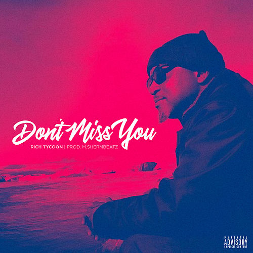 Don't Miss You by Rich Tycoon
