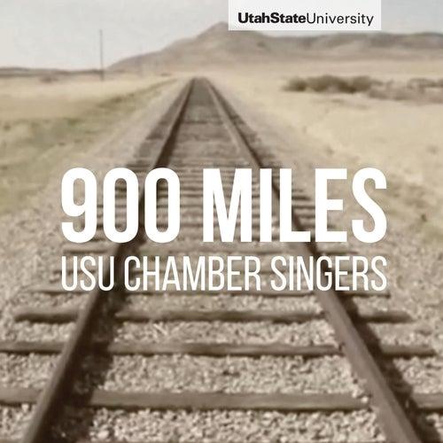 900 Miles (feat. Austin Weyand, Tim Stewart, Augustine Larsen & Cory Evans) by Utah State University Chamber Singers